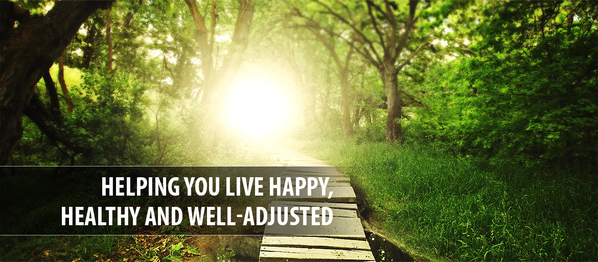 Helping you live happy, healthy and well-adjusted.